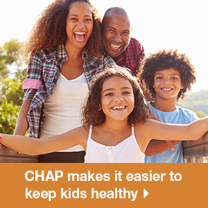 CHAP makes it easier to keep kids healthy.